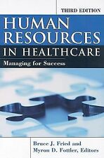Human Resources in Healthcare : Managing for Success by Fried Fottler 3rd Editio