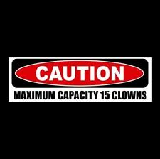 "Funny ""CAUTION - MAXIMUM CAPACITY 15 CLOWNS"" circus BUMPER STICKER car decal"
