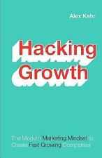 Hacking Growth : The Marketing Modern Mindset to Create Fast Growing...