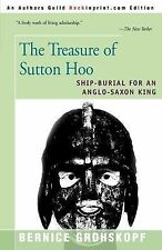 The Treasure of Sutton Hoo : Ship-Burial for an Anglo-Saxon King by Bernice...