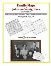 Family Maps of Johnson County, Iowa, Deluxe Edition : With Homesteads, Roads,...