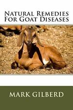 Natural Remedies for Goat Diseases by Mark Gilberd (2013, Paperback)