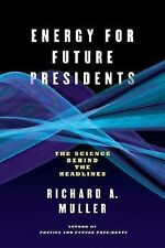 Energy for Future Presidents : The Science Behind the Headlines by Richard A....