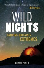 Wild Nights: Camping Britain's Extremes (Paperback), Smith, Phoebe, 97818495369.