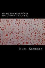 The Top Serial Killers of Our Time (Volumes 1, 2, 3, 4 And 5) : True Crime...