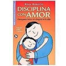 Disciplina con amor: Cómo poner límites sin ahogarse en la culpa, Barocio, Rosa,
