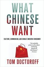 What Chinese Want: Culture, Communism, and China's Modern Consumer, Doctoroff, T