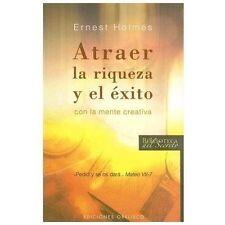 Atrer la Riqueza y el Exito con la Mente Creativa by ERNEST HOLMES and Ernest...