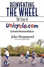 Reinventing the Wheel : The Story of Unicycle. com by John Drummond (2010,...