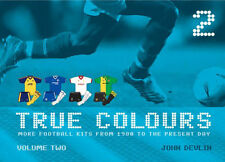 True Colours Volume 2 - More Football Kits from 1980 to the Present Day - book
