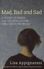 Mad, Bad And Sad: A History of Women and the Mind Doctors from 1800 to...