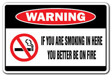 IF YOU ARE SMOKING IN HERE YOU BETTER BE ON FIRE Warning Sign no smoke gift fun