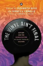 The Vinyl Ain't Final : Hip-Hop and the Globalisation of Black Popular...
