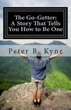 The Go-Getter: a Story That Tells You How to Be One by Peter B. Kyne (2013,...