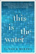 This Is the Water by Yannick Murphy (2014, Paperback)