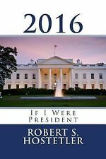 2016 : If I Were President by Robert Hostetler (2014, Paperback)