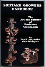 SHITAKE GROWERS HANDBOOK Mushroom Cultivation Paul Przybylowicz & John Donoghue
