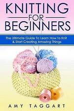 Knitting For Beginners! - Ultimate Guide Learn How Knit & Start Creating Amazing