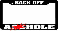 BACK OFF A**HOLE tailgater tailgate road rage  funny License Plate Frame