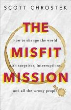 The Misfit Mission : How to Change the World with Surprises, Interruptions,...