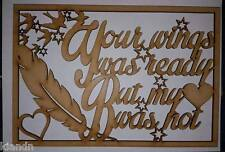 """MDF Lasercut blank craft sign/plaque """"Your wings was ready but my heart was not"""""""