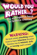 Would You Rather ... ? : The Outrageous Book of Bizarre Choices by Darcy Horn...