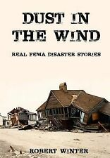 Dust in the Wind / Real FEMA Disaster Stories by Robert Winter (2014, Paperback)