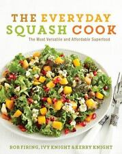 The Everyday Squash Cook Rob Firing Ivy & Kerry Knight Over 100 Recipes WT73019