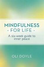 Mindfulness for Life : A Six-Week Guide to Inner Peace by Oli Doyle (2015,...