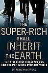 And the Super-rich Shall Inherit the Earth by Stephen Armstrong (2010,...