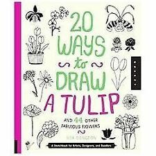 20 Ways to Draw a Tulip and 44 Other Fabulous Flowers: A Sketchbook for Artists,