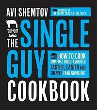 The Single Guy Cookbook : How to Cook Comfort Food Favorites Faster, Easier...