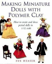 Making Miniature Dolls with Polymer Clay : How to Create and Dress Period...