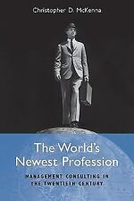 The World's Newest Profession : Management Consulting in the Twentieth...