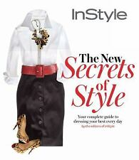 Instyle the New Secrets of Style: Your Complete Guide to Dressing Your Best Ever