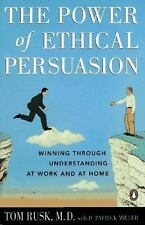 The Power of Ethical Persuasion: Winning Through Understanding at Work and at Ho