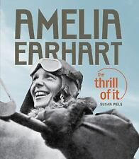 AMELIA EARHART THE THRILL OF IT - NEW SUSAN  WELS HC DJ 2009