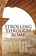 Strolling Through Rome : The Definitive Walking Guide to the Eternal City by...