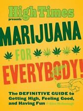 Marijuana for Everybody! : The Definitive Guide to Getting High, Feeling...