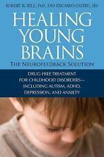 Healing Young Brains: The Neurofeedback Solution, Eduardo Castro, Robert W. Hill