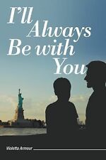 I?ll Always Be with You by Violetta Armour (2015, Paperback)