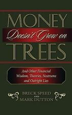 Money Doesn't Grow on Trees : And Other Financial Wisdom, Theories, Nostrums...