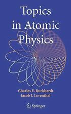 Topics in Atomic Physics by Jacob J. Leventhal and Charles E. Burkhardt...