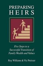Preparing Heirs : Five Steps to a Successful Transition of Family Wealth and...