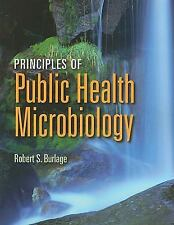 Principles of Public Health Microbiology by Robert S. Burlage (2011,...