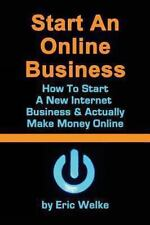 Start an ONline Business How to Start a New Internet Business and Actually...
