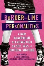 Border-Line Personalities : A New Generation of Latinas Dish on Sex, Sass,...
