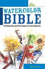 The Watercolor Bible : Painting Tips and Techniques for the Beginner by Joe...