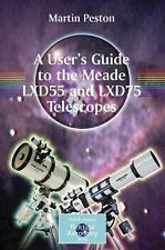A User's Guide to the Meade LXD55 and LXD75 Telescopes by Martin Peston...