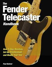 The Fender Telecaster Handbook : How to Buy, Maintain, Set up, Troubleshoot,...